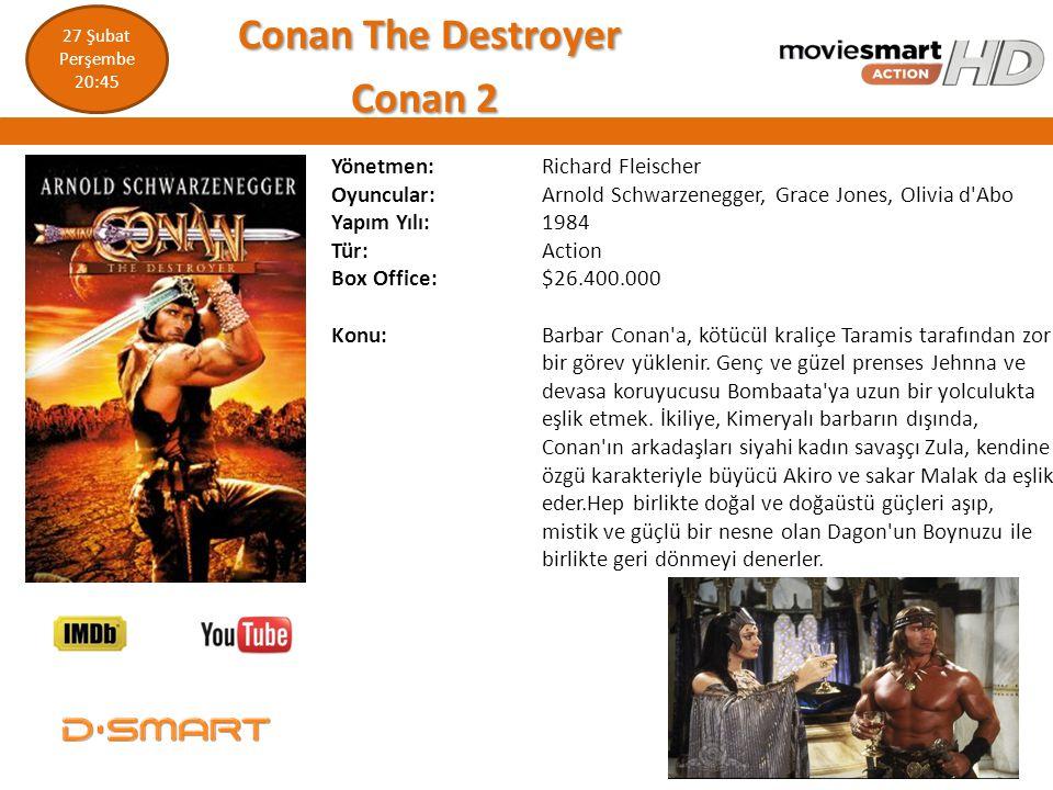 Conan The Destroyer Conan The Destroyer Conan 2 Conan 2 Yönetmen: Richard Fleischer Oyuncular: Arnold Schwarzenegger, Grace Jones, Olivia d'Abo Yapım