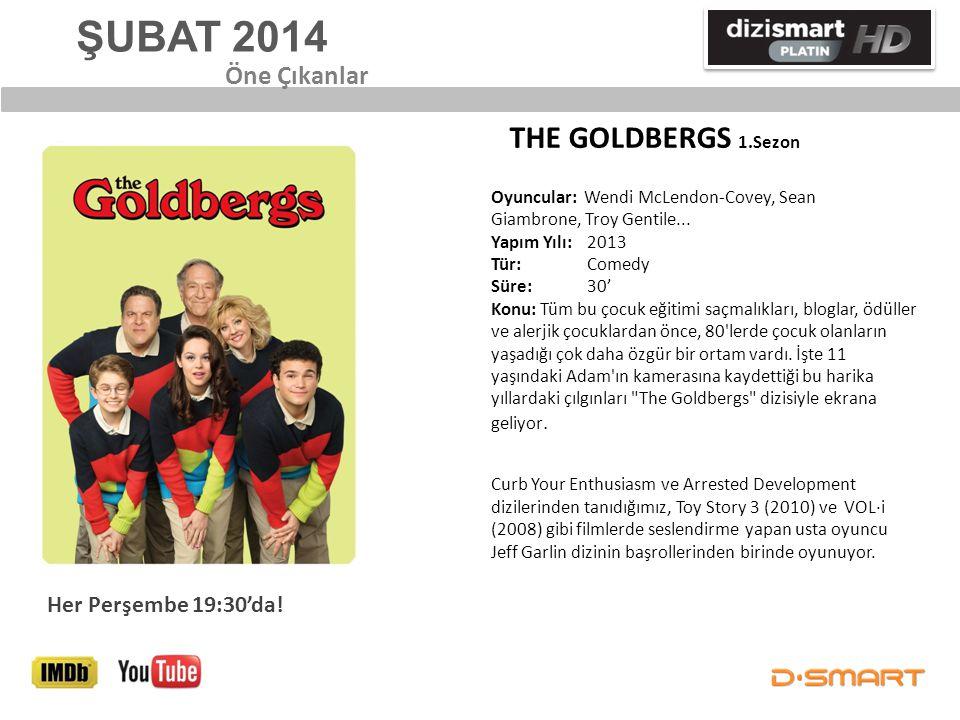 ŞUBAT 2014 THE GOLDBERGS 1.Sezon Öne Çıkanlar Her Perşembe 19:30'da! Oyuncular: Wendi McLendon-Covey, Sean Giambrone, Troy Gentile... Yapım Yılı: 2013
