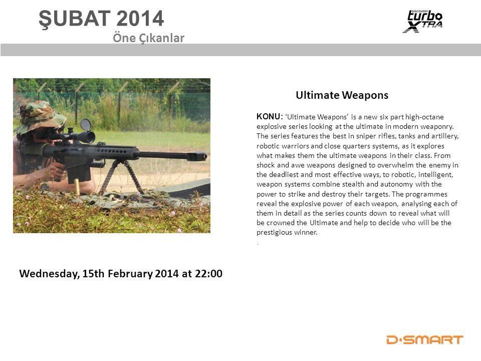 ŞUBAT 2014 Öne Çıkanlar KONU: 'Ultimate Weapons' is a new six part high-octane explosive series looking at the ultimate in modern weaponry. The series