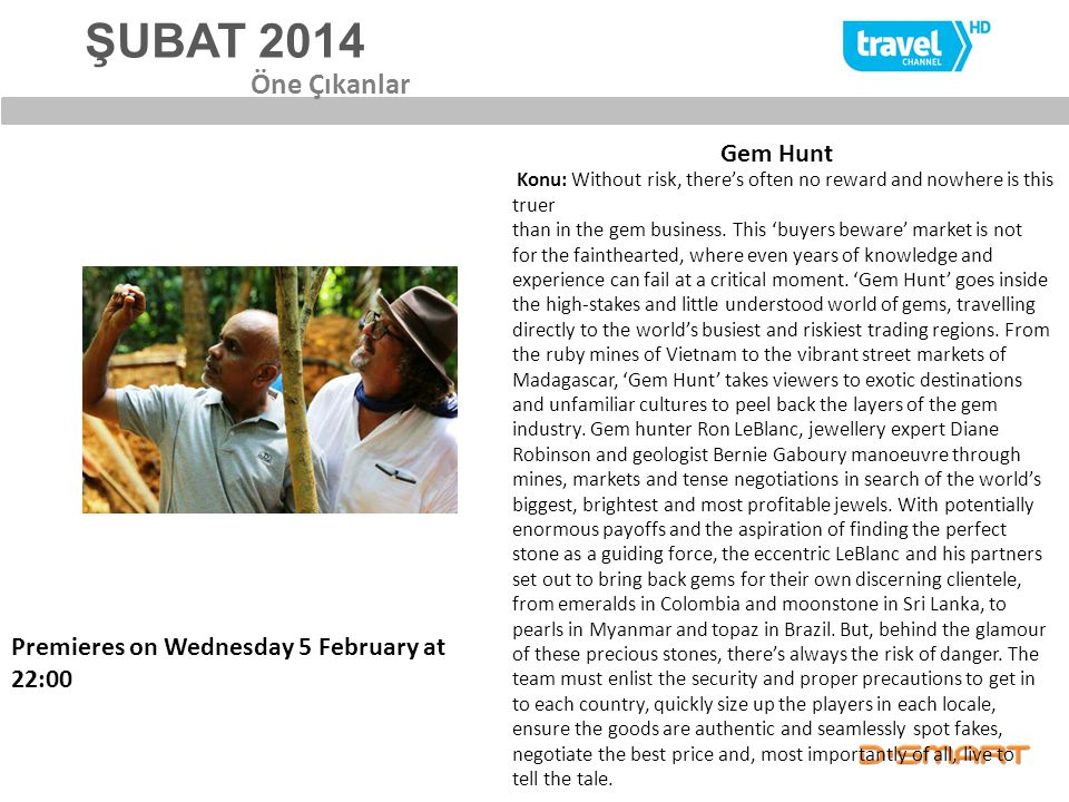 ŞUBAT 2014 Gem Hunt Öne Çıkanlar Premieres on Wednesday 5 February at 22:00 Konu: Without risk, there's often no reward and nowhere is this truer than