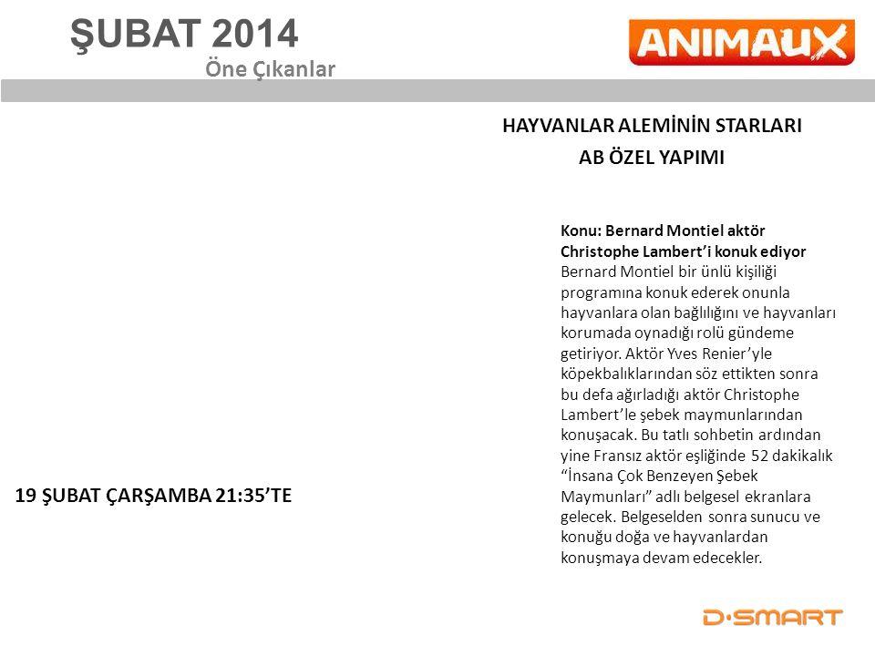 ŞUBAT 2014 HAYVANLAR ALEMİNİN STARLARI AB ÖZEL YAPIMI Öne Çıkanlar 19 ŞUBAT ÇARŞAMBA 21:35'TE Konu: Bernard Montiel aktör Christophe Lambert'i konuk e