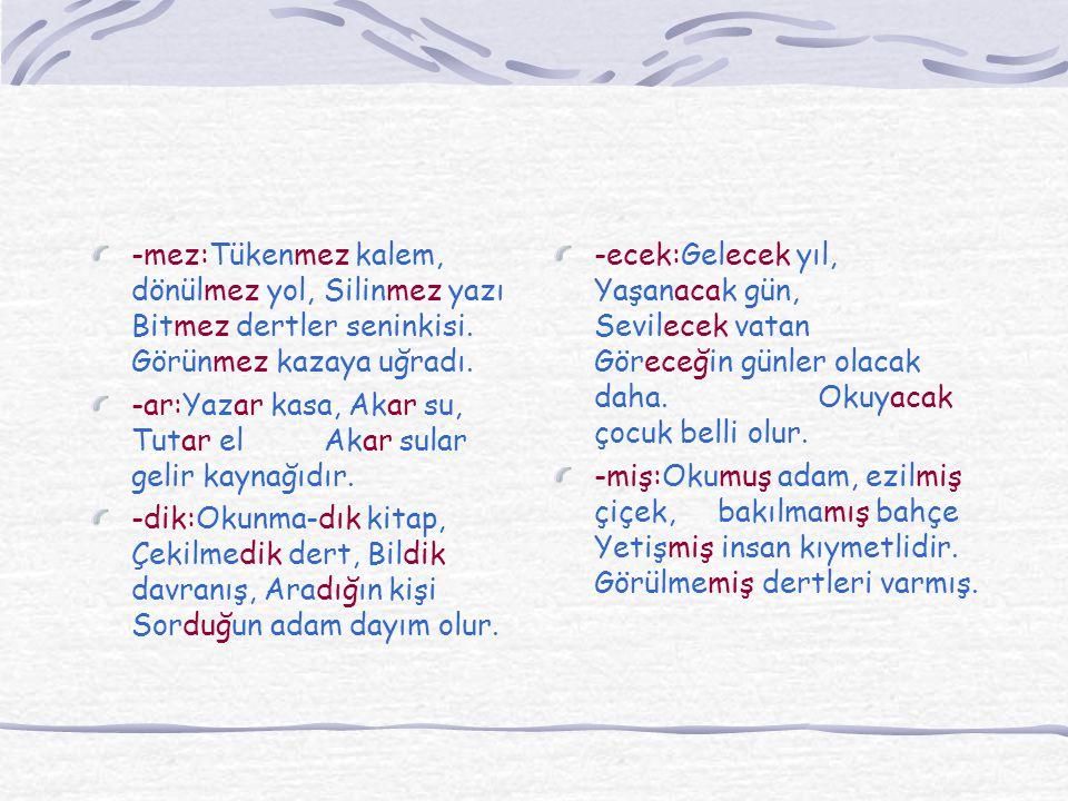 Fiilimsi Sıfatlar Bir ismi niteledikleri için sıfat, özne, nesne, tümleç aldıkları için fiil olan sözcüklerdir. 7 tane eki vardır: -an:Gel-en çocuk, G