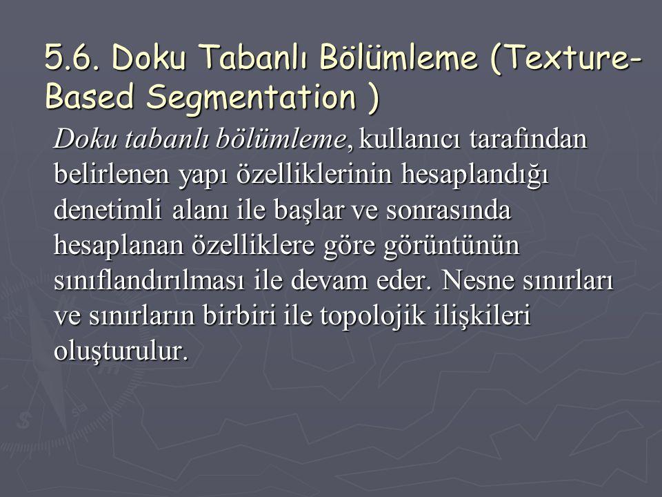 5.6. Doku Tabanlı Bölümleme (Texture- Based Segmentation ) Doku tabanlı bölümleme, kullanıcı tarafından belirlenen yapı özelliklerinin hesaplandığı de
