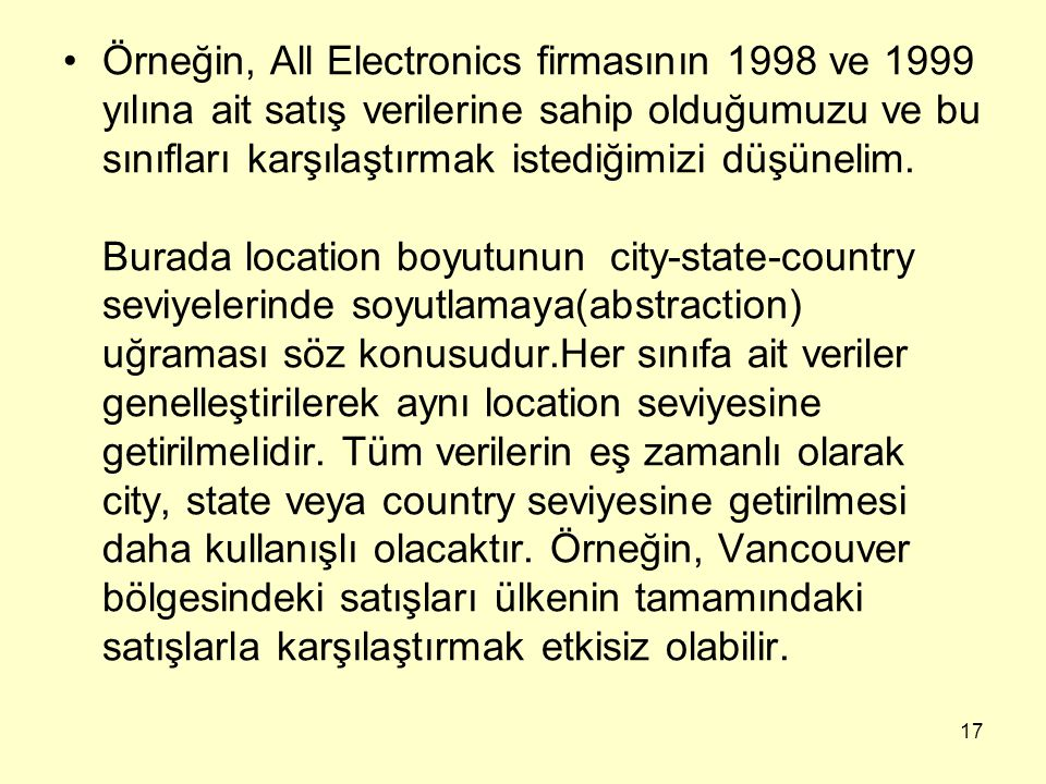 17 Örneğin, All Electronics firmasının 1998 ve 1999 yılına ait satış verilerine sahip olduğumuzu ve bu sınıfları karşılaştırmak istediğimizi düşünelim.