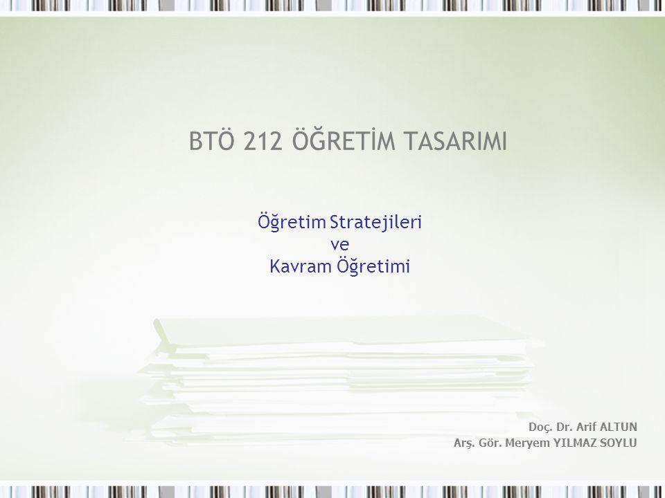 BTÖ 212 ÖĞRETİM TASARIMI Öğretim Stratejileri ve Kavram Öğretimi Doç.