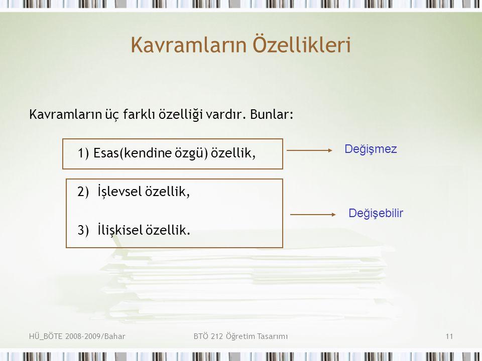 HÜ_BÖTE 2008-2009/BaharBTÖ 212 Öğretim Tasarımı11 Kavramların Özellikleri Kavramların üç farklı özelliği vardır.