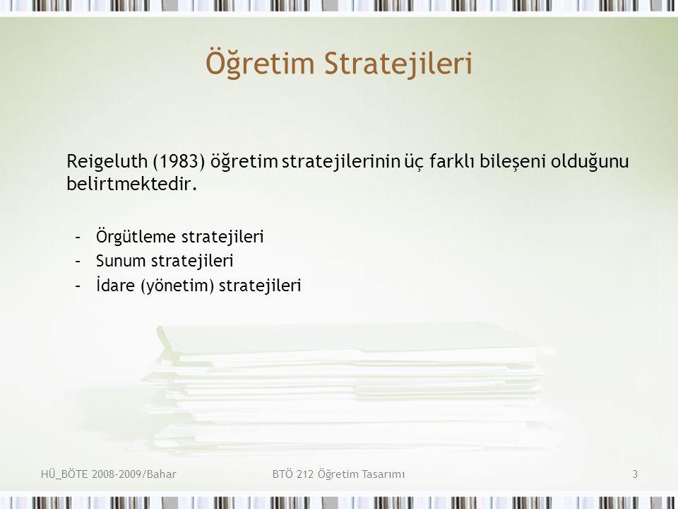 HÜ_BÖTE 2008-2009/BaharBTÖ 212 Öğretim Tasarımı3 Öğretim Stratejileri Reigeluth (1983) öğretim stratejilerinin üç farklı bileşeni olduğunu belirtmektedir.