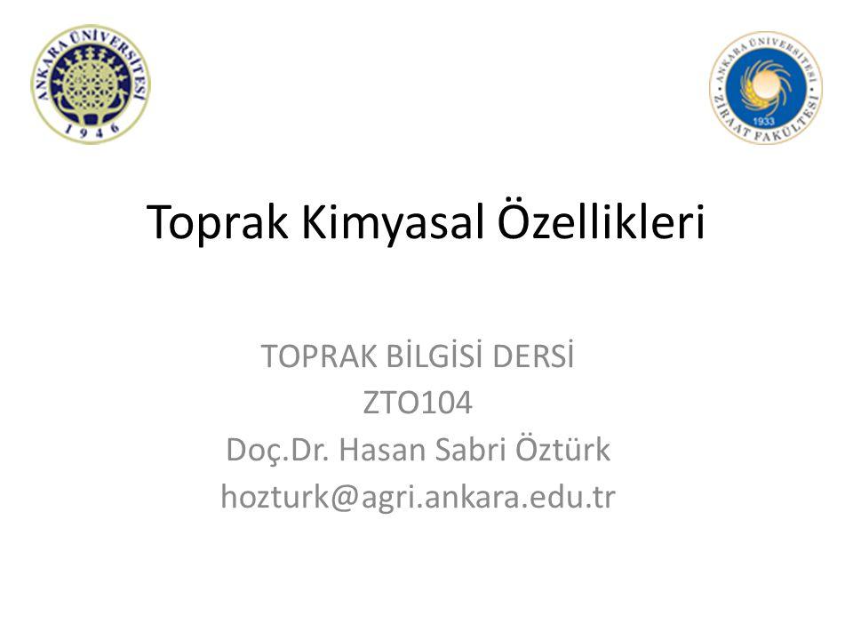 Toprak Kimyasal Özellikleri TOPRAK BİLGİSİ DERSİ ZTO104 Doç.Dr.