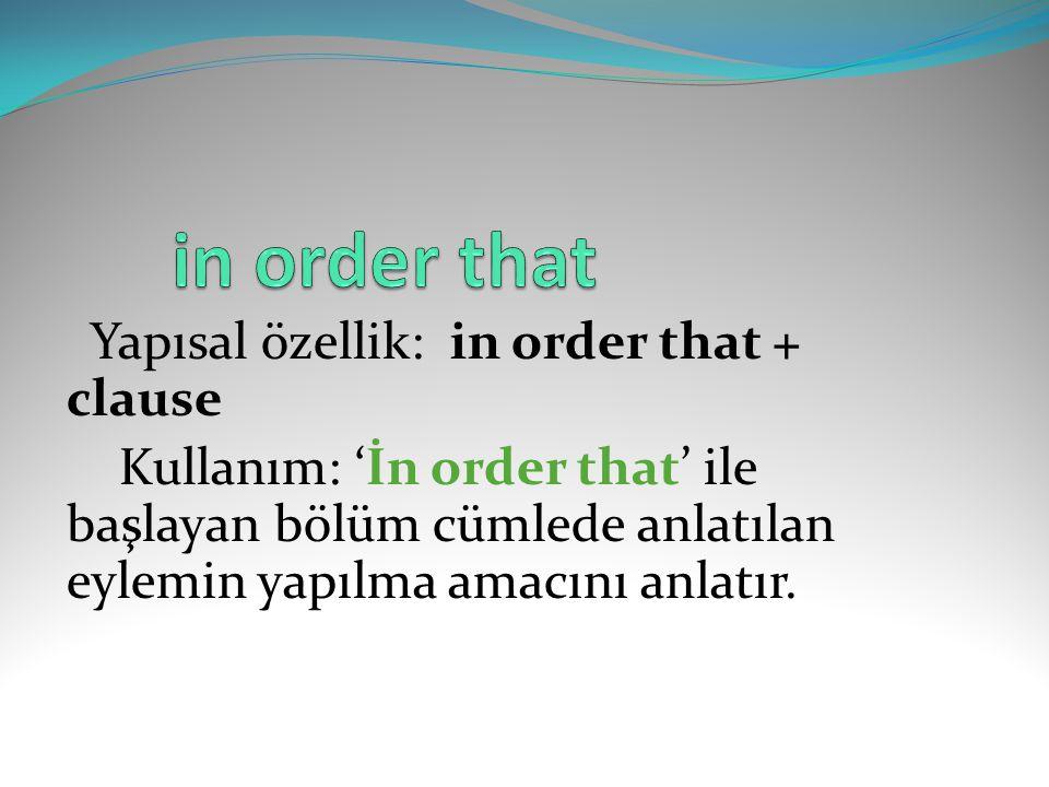 Yapısal özellik: in order that + clause Kullanım: 'İn order that' ile başlayan bölüm cümlede anlatılan eylemin yapılma amacını anlatır.