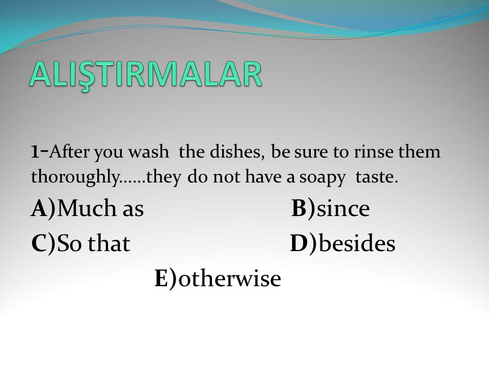 1- After you wash the dishes, be sure to rinse them thoroughly……they do not have a soapy taste.