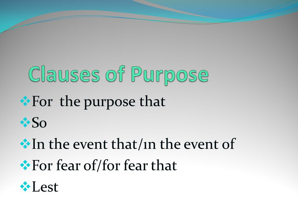 For the purpose that  So  In the event that/ın the event of  For fear of/for fear that  Lest