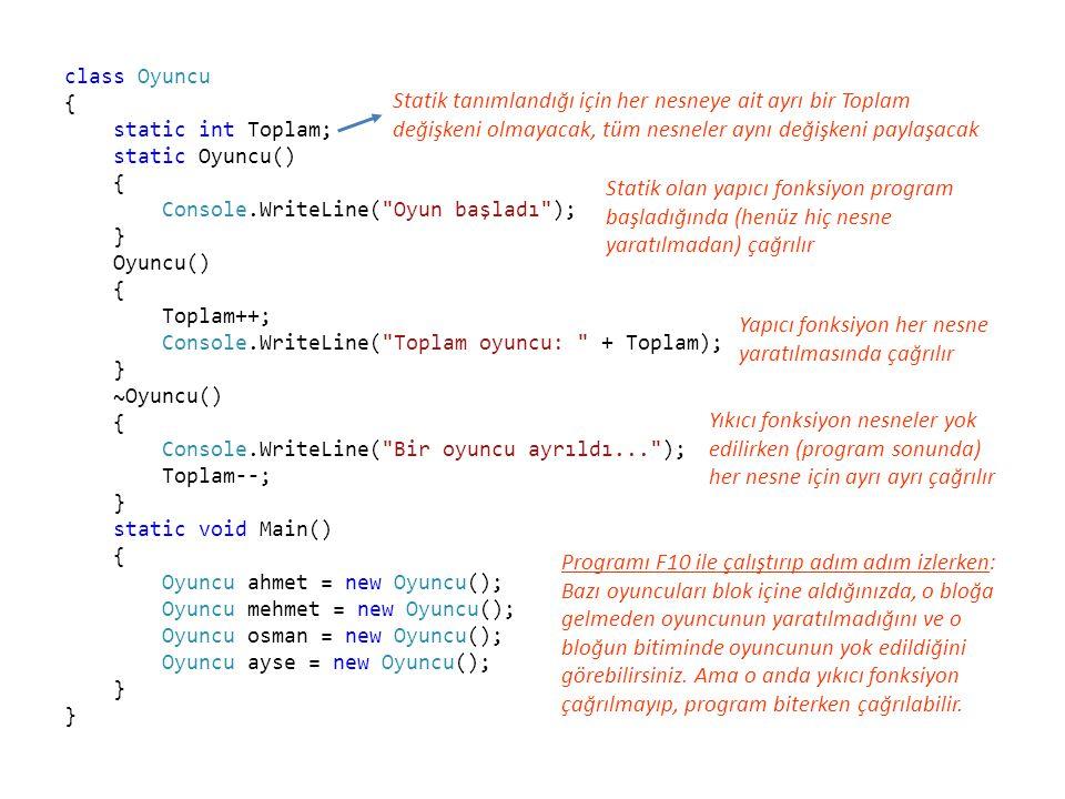 class Oyuncu { static int Toplam; static Oyuncu() { Console.WriteLine(