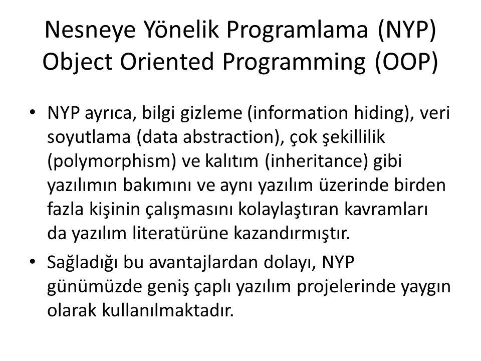 Nesneye Yönelik Programlama (NYP) Object Oriented Programming (OOP) NYP ayrıca, bilgi gizleme (information hiding), veri soyutlama (data abstraction),