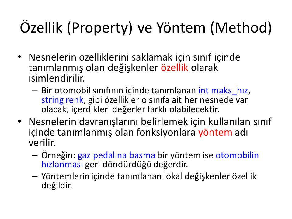 Özellik (Property) ve Yöntem (Method) Nesnelerin özelliklerini saklamak için sınıf içinde tanımlanmış olan değişkenler özellik olarak isimlendirilir.