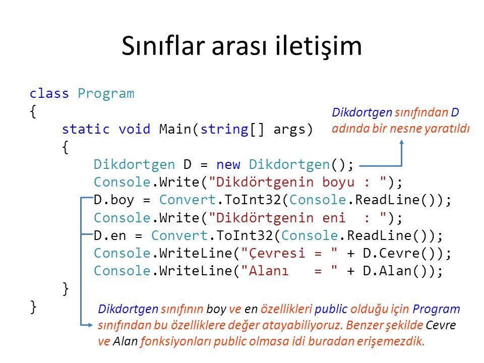 Sınıflar arası iletişim class Program { static void Main(string[] args) { Dikdortgen D = new Dikdortgen(); Console.Write(