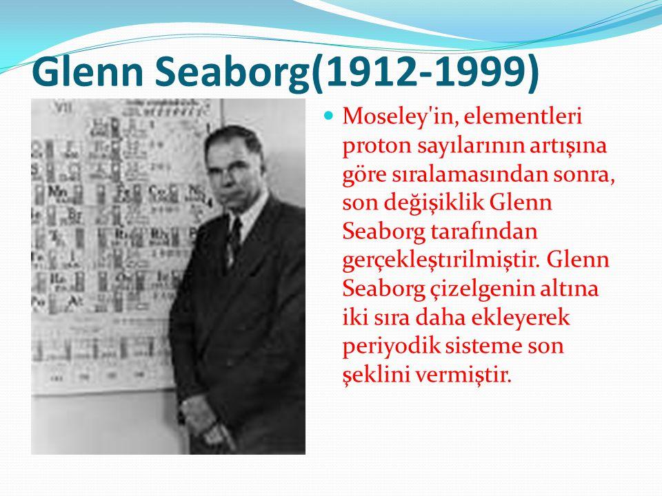 Glenn Seaborg(1912-1999) Moseley'in, elementleri proton sayılarının artışına göre sıralamasından sonra, son değişiklik Glenn Seaborg tarafından gerçek