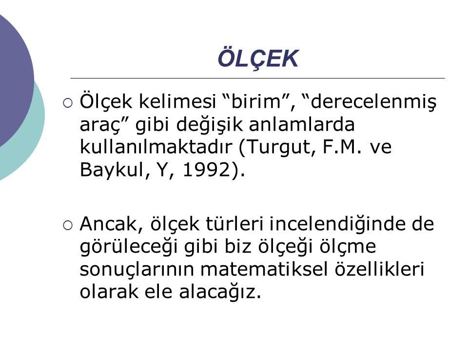 """ÖLÇEK  Ölçek kelimesi """"birim"""", """"derecelenmiş araç"""" gibi değişik anlamlarda kullanılmaktadır (Turgut, F.M. ve Baykul, Y, 1992).  Ancak, ölçek türleri"""