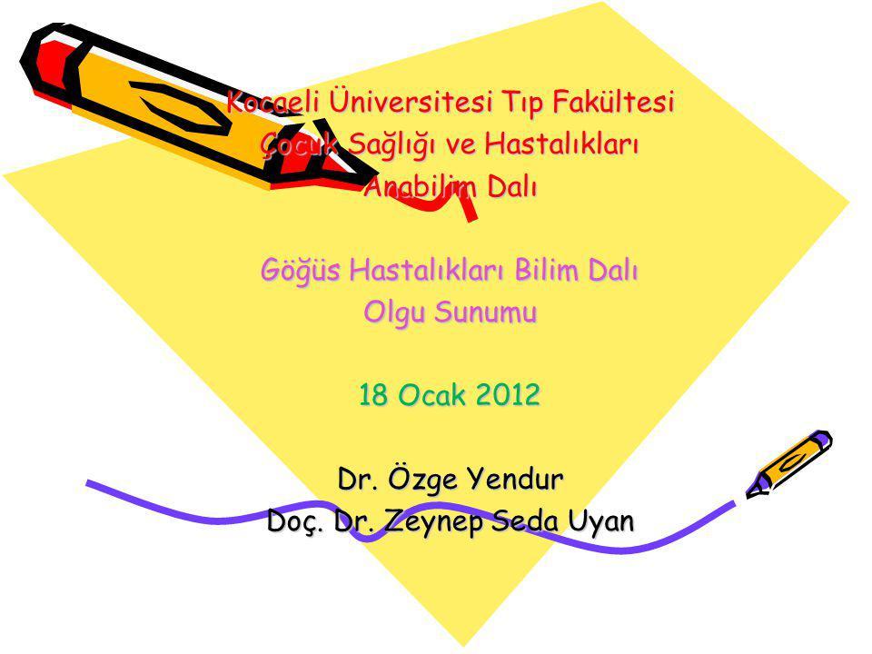Kocaeli Üniversitesi Tıp Fakültesi Çocuk Sağlığı ve Hastalıkları Anabilim Dalı Göğüs Hastalıkları Bilim Dalı Olgu Sunumu 18 Ocak 2012 Dr.