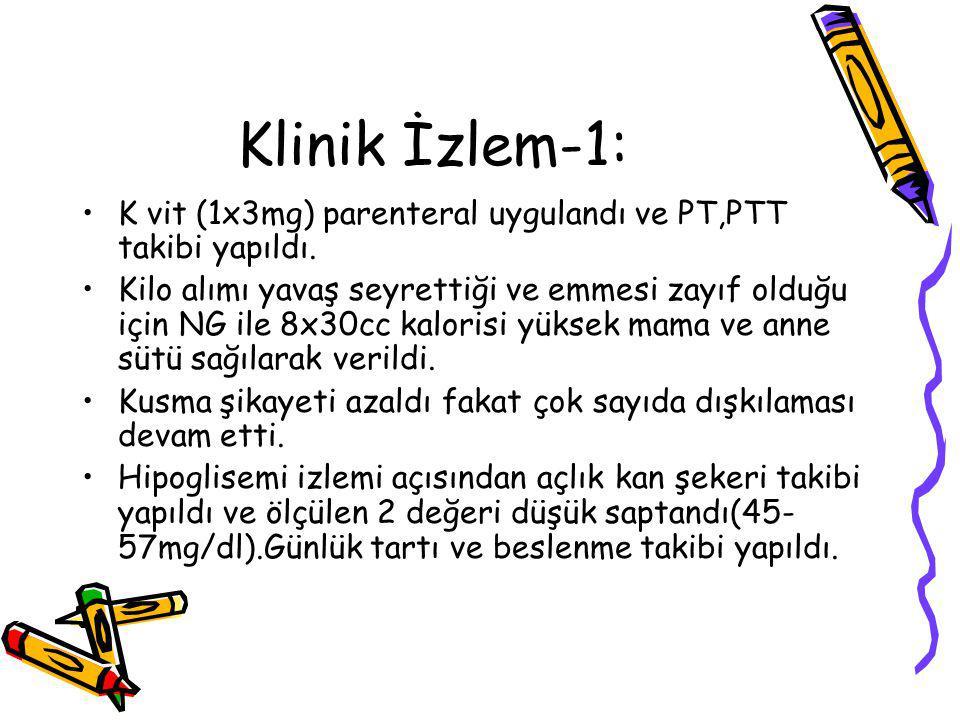 Klinik İzlem-1: K vit (1x3mg) parenteral uygulandı ve PT,PTT takibi yapıldı.