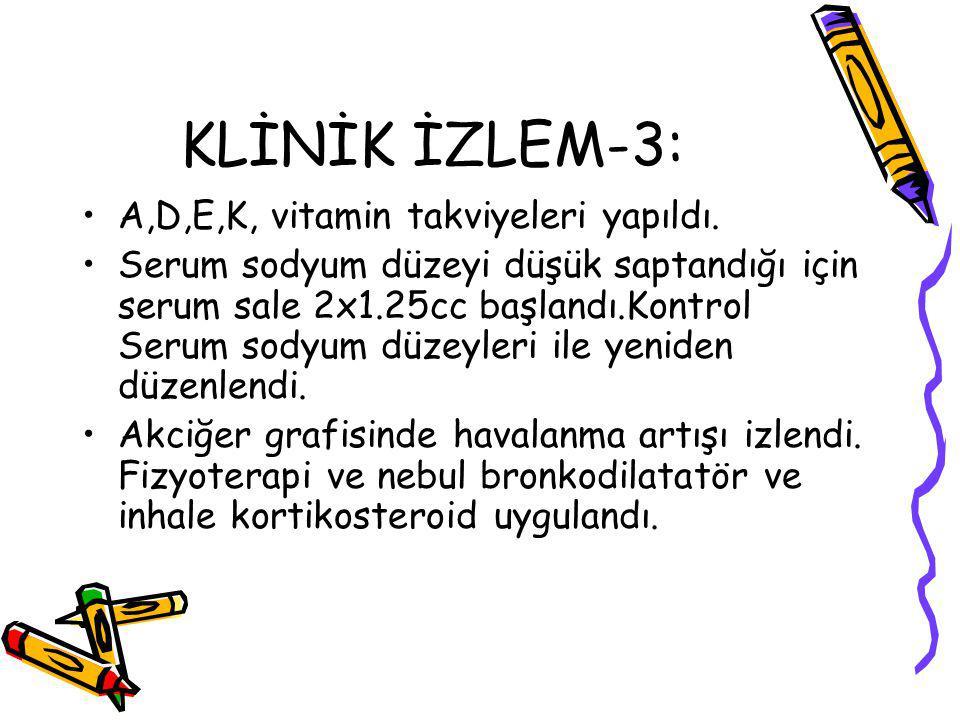 KLİNİK İZLEM-3: A,D,E,K, vitamin takviyeleri yapıldı.