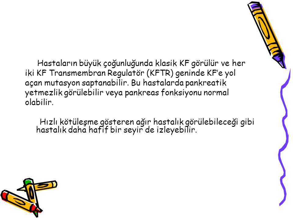 Hastaların büyük çoğunluğunda klasik KF görülür ve her iki KF Transmembran Regulatör (KFTR) geninde KF'e yol açan mutasyon saptanabilir.