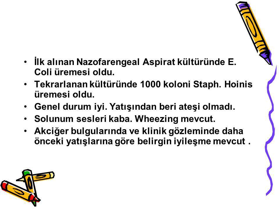 İlk alınan Nazofarengeal Aspirat kültüründe E.Coli üremesi oldu.