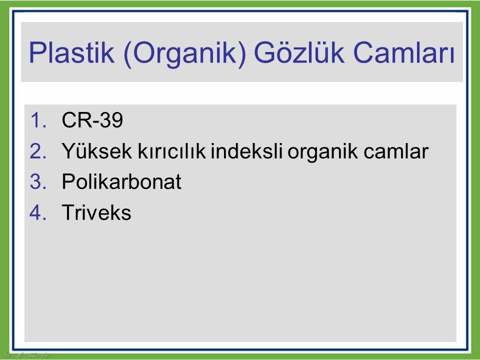 Plastik (Organik) Gözlük Camları 1.CR-39 2.Yüksek kırıcılık indeksli organik camlar 3.Polikarbonat 4.Triveks