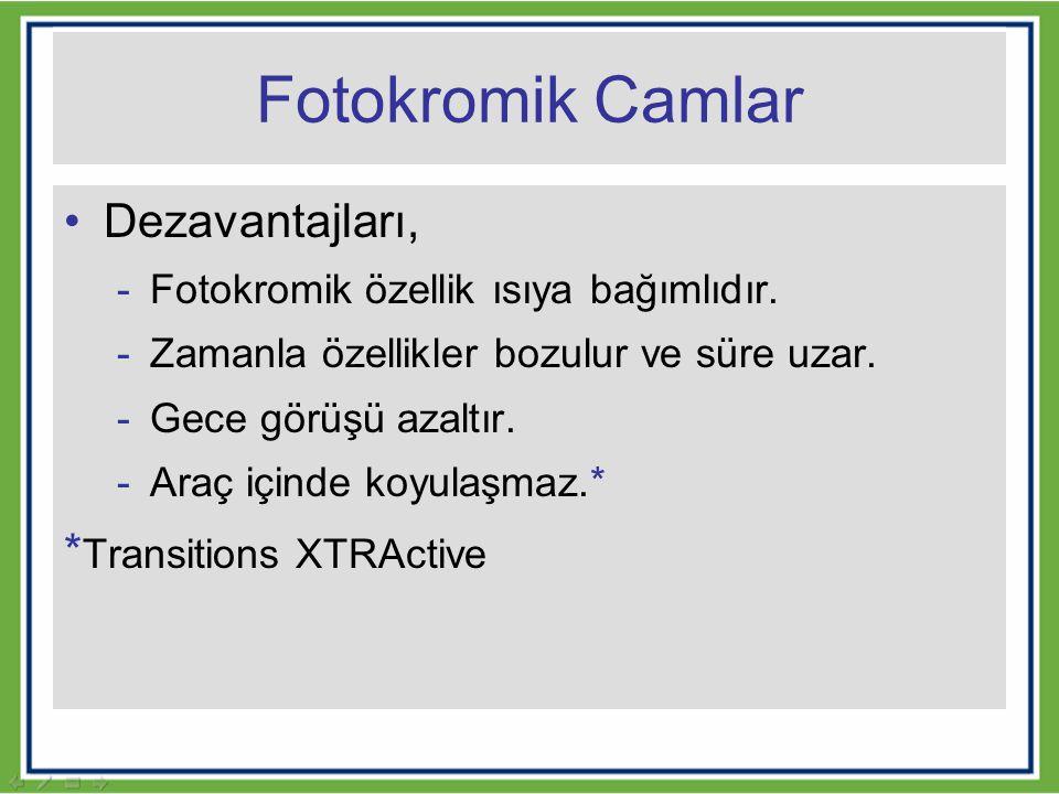 Fotokromik Camlar Dezavantajları, -Fotokromik özellik ısıya bağımlıdır. -Zamanla özellikler bozulur ve süre uzar. -Gece görüşü azaltır. -Araç içinde k
