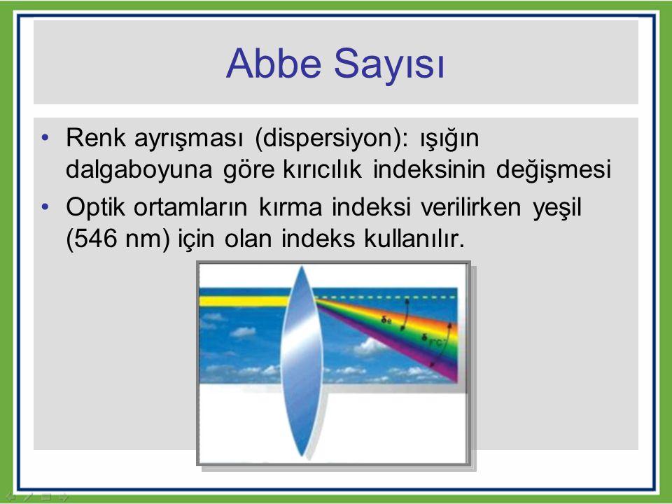 Abbe Sayısı Renk ayrışması (dispersiyon): ışığın dalgaboyuna göre kırıcılık indeksinin değişmesi Optik ortamların kırma indeksi verilirken yeşil (546