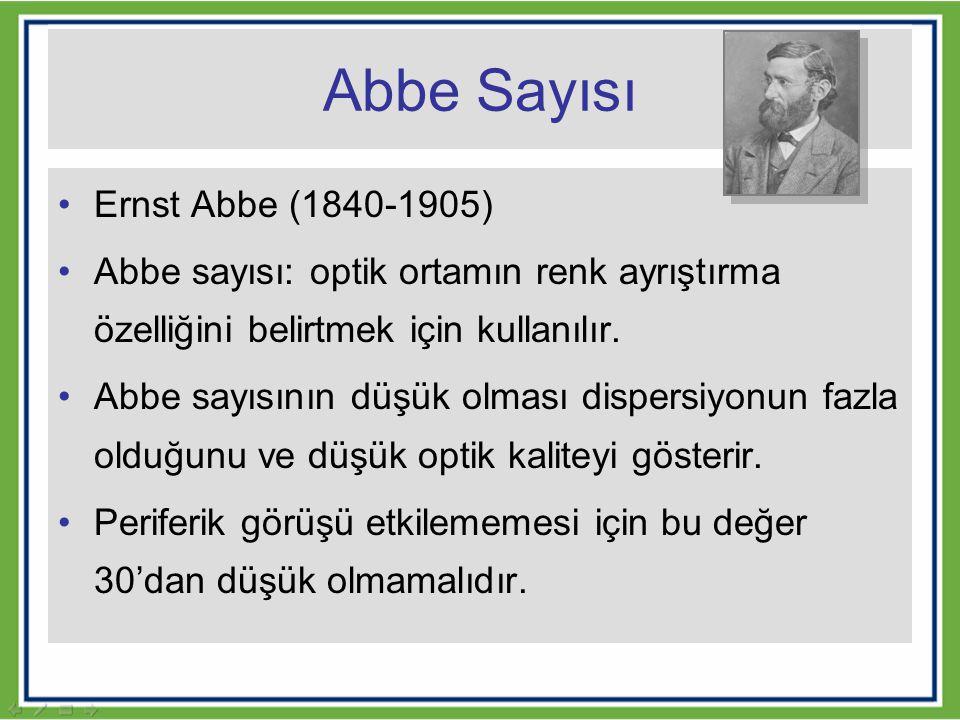 Abbe Sayısı Ernst Abbe (1840-1905) Abbe sayısı: optik ortamın renk ayrıştırma özelliğini belirtmek için kullanılır. Abbe sayısının düşük olması disper