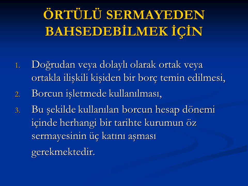 ÖRTÜLÜ SERMAYEDEN BAHSEDEBİLMEK İÇİN 1.