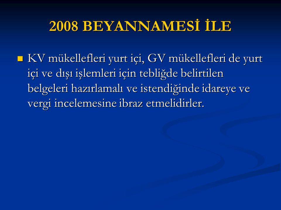 2008 BEYANNAMESİ İLE KV mükellefleri yurt içi, GV mükellefleri de yurt içi ve dışı işlemleri için tebliğde belirtilen belgeleri hazırlamalı ve istendiğinde idareye ve vergi incelemesine ibraz etmelidirler.
