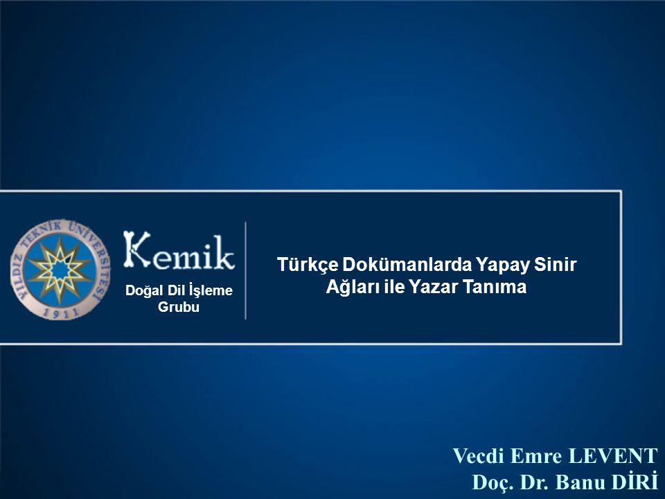 Vecdi Emre LEVENT Doç. Dr. Banu DİRİ Türkçe Dokümanlarda Yapay Sinir Ağları ile Yazar Tanıma Doğal Dil İşleme Grubu