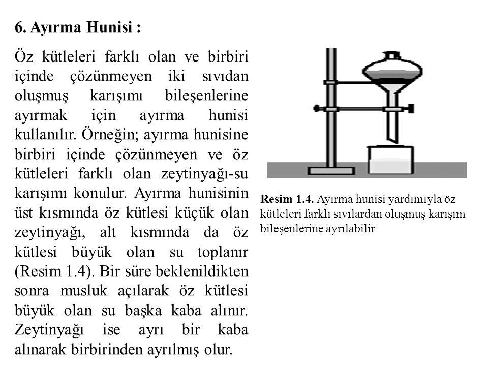 6. Ayırma Hunisi : Öz kütleleri farklı olan ve birbiri içinde çözünmeyen iki sıvıdan oluşmuş karışımı bileşenlerine ayırmak için ayırma hunisi kullanı
