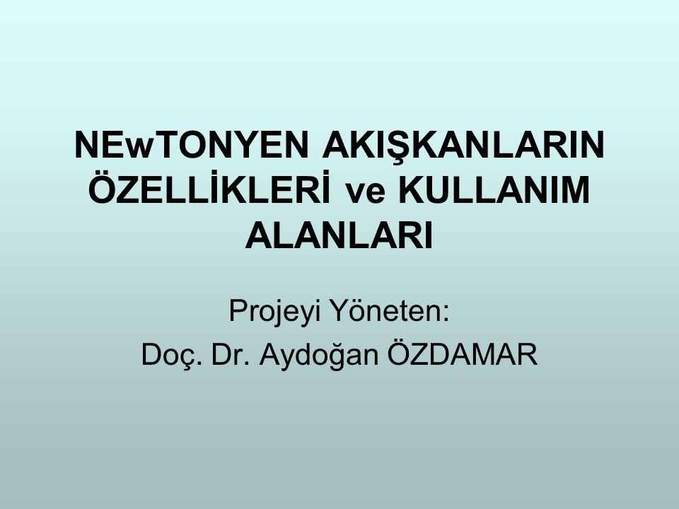 NEwTONYEN AKIŞKANLARIN ÖZELLİKLERİ ve KULLANIM ALANLARI Projeyi Yöneten: Doç. Dr. Aydoğan ÖZDAMAR