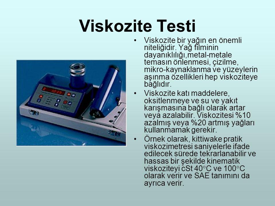 Viskozite Testi Viskozite bir yağın en önemli niteliğidir. Yağ filminin dayanıklılığı,metal-metale temasın önlenmesi, çizilme, mikro-kaynaklanma ve yü
