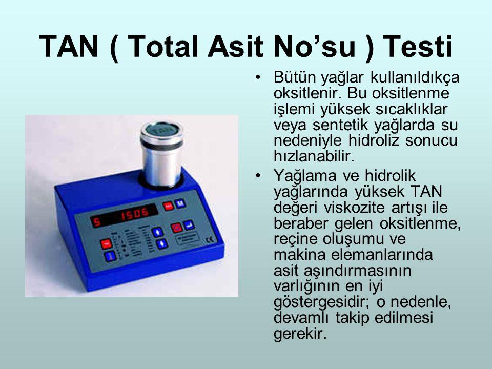 TAN ( Total Asit No'su ) Testi Bütün yağlar kullanıldıkça oksitlenir. Bu oksitlenme işlemi yüksek sıcaklıklar veya sentetik yağlarda su nedeniyle hidr