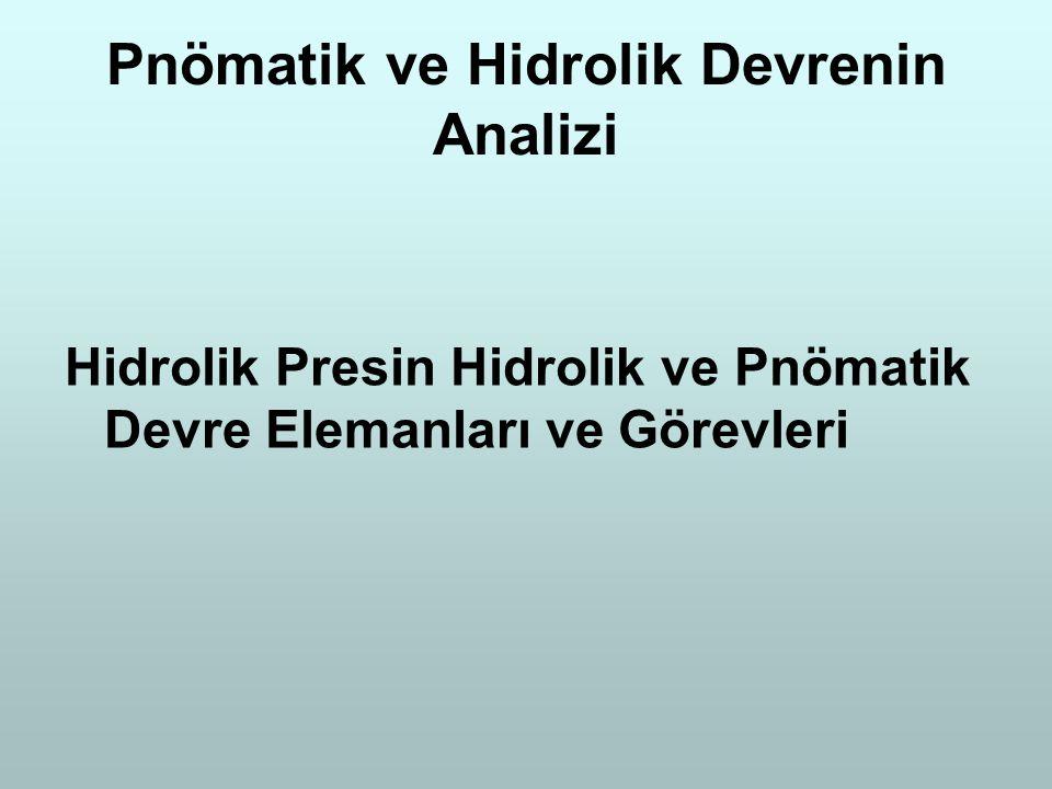 Pnömatik ve Hidrolik Devrenin Analizi Hidrolik Presin Hidrolik ve Pnömatik Devre Elemanları ve Görevleri