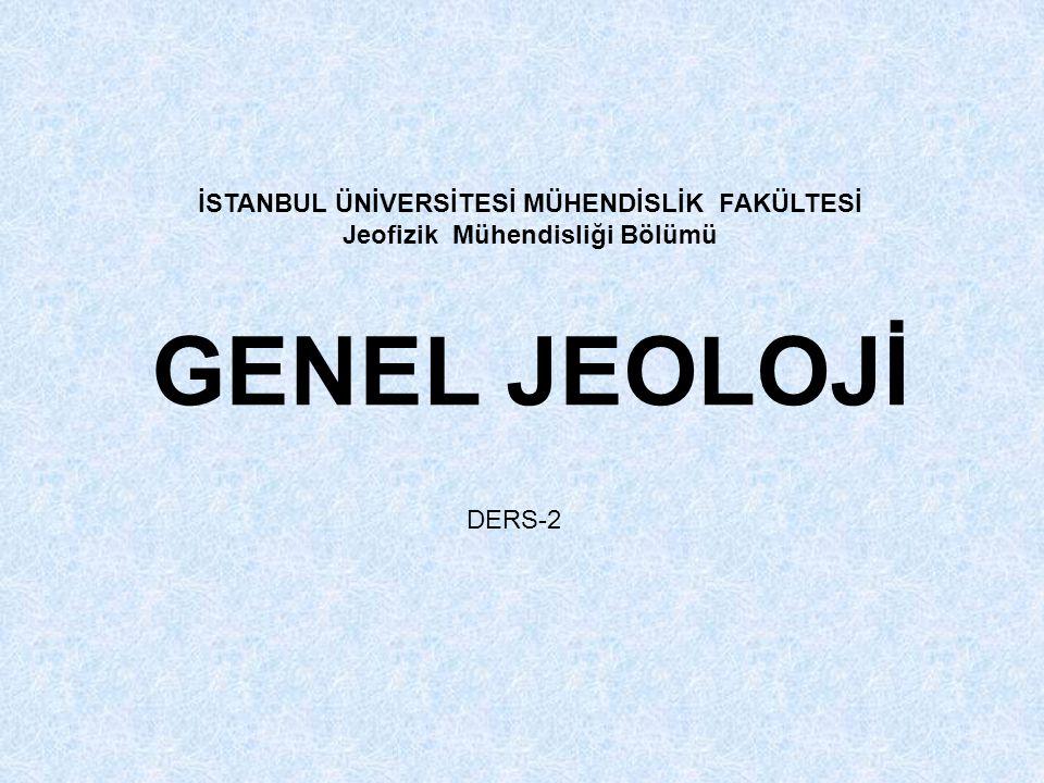 İSTANBUL ÜNİVERSİTESİ MÜHENDİSLİK FAKÜLTESİ Jeofizik Mühendisliği Bölümü GENEL JEOLOJİ DERS-2
