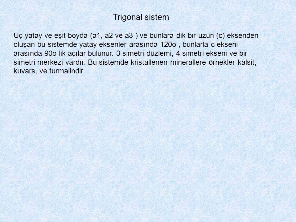 Trigonal sistem Üç yatay ve eşit boyda (a1, a2 ve a3 ) ve bunlara dik bir uzun (c) eksenden oluşan bu sistemde yatay eksenler arasında 120o, bunlarla