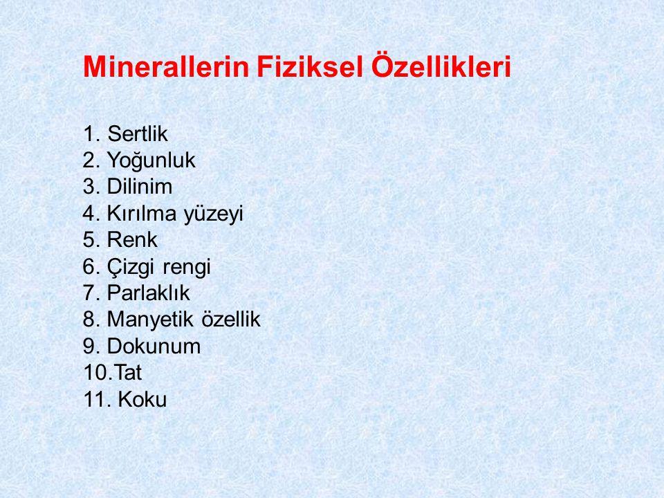 Minerallerin Fiziksel Özellikleri 1.Sertlik 2.Yoğunluk 3.