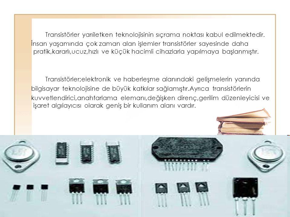 61 Transistörler yarıiletken teknolojisinin sıçrama noktası kabul edilmektedir. İnsan yaşamında çok zaman alan işlemler transistörler sayesinde daha p