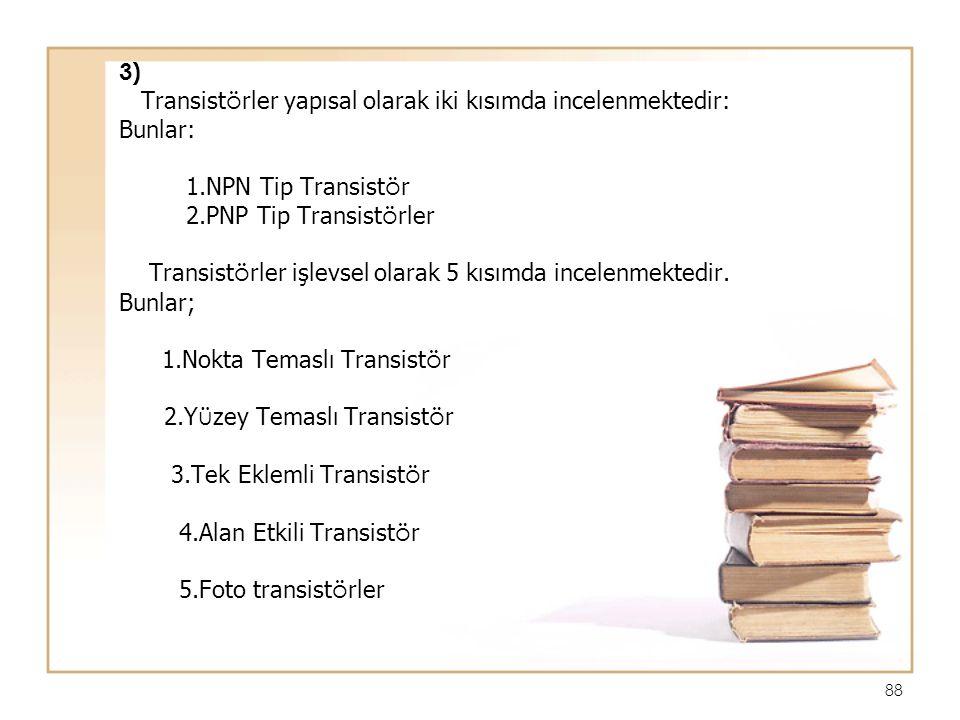 88 3) Transist ö rler yapısal olarak iki kısımda incelenmektedir: Bunlar: 1.NPN Tip Transist ö r 2.PNP Tip Transist ö rler Transist ö rler işlevsel ol