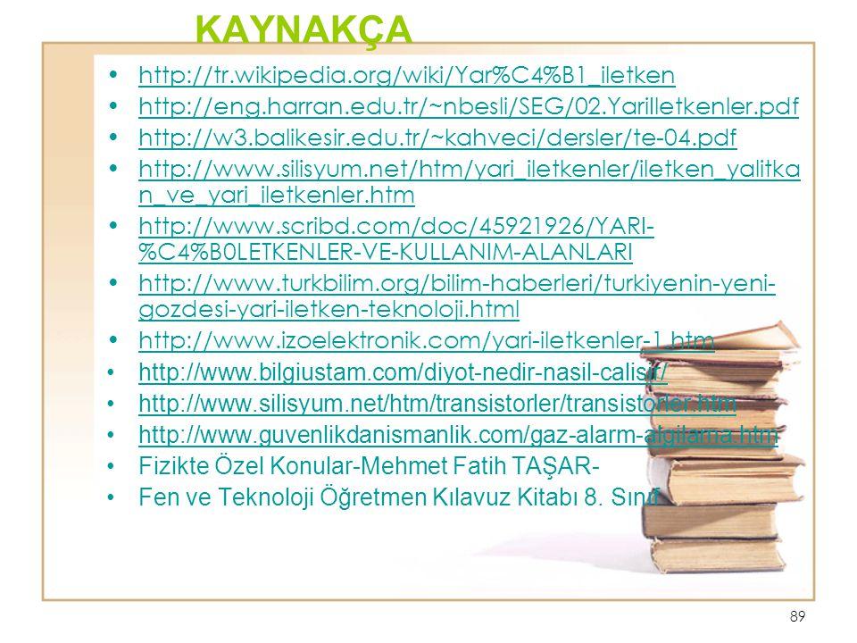 89 KAYNAKÇA http://tr.wikipedia.org/wiki/Yar%C4%B1_iletken http://eng.harran.edu.tr/~nbesli/SEG/02.YariIletkenler.pdf http://w3.balikesir.edu.tr/~kahv