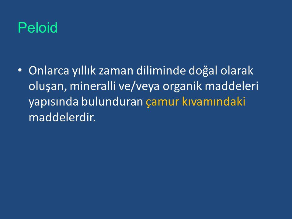 Peloid Onlarca yıllık zaman diliminde doğal olarak oluşan, mineralli ve/veya organik maddeleri yapısında bulunduran çamur kıvamındaki maddelerdir.