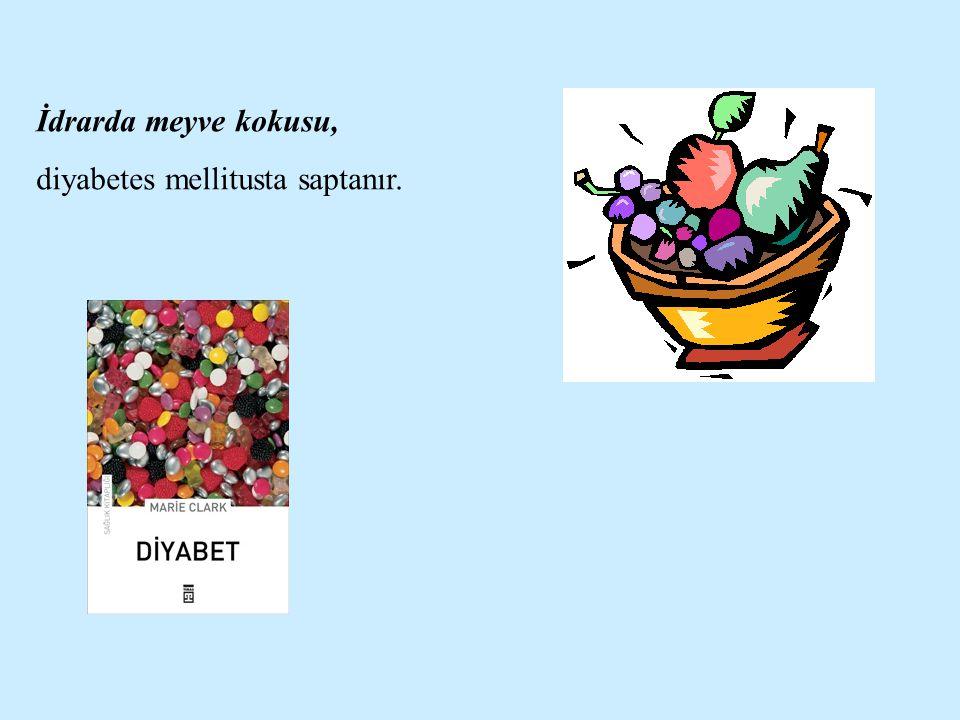 İdrarda meyve kokusu, diyabetes mellitusta saptanır.