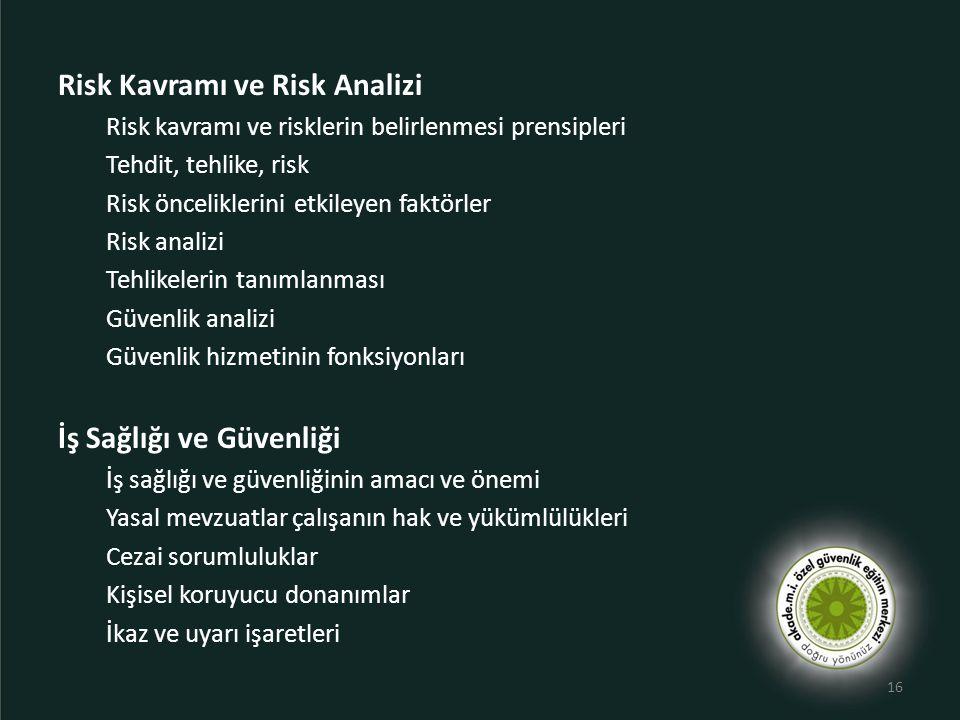 Risk Kavramı ve Risk Analizi Risk kavramı ve risklerin belirlenmesi prensipleri Tehdit, tehlike, risk Risk önceliklerini etkileyen faktörler Risk anal
