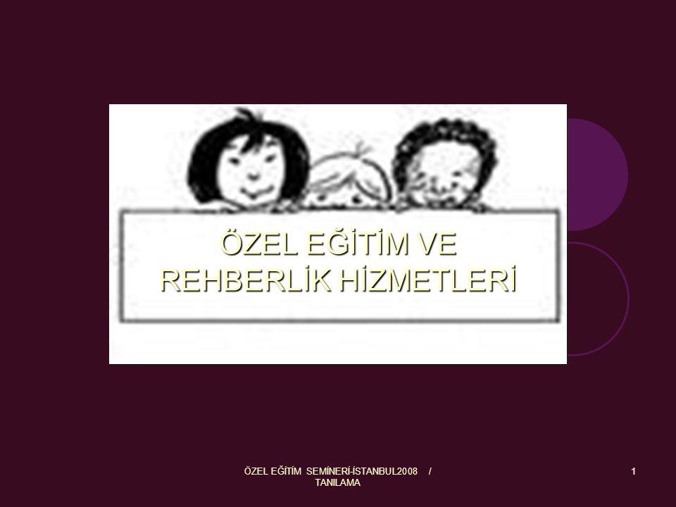ÖZEL EĞİTİM SEMİNERİ-İSTANBUL2008 / TANILAMA 1 ÖZEL EĞİTİM VE REHBERLİK HİZMETLERİ