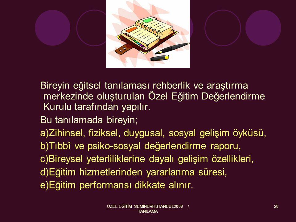 ÖZEL EĞİTİM SEMİNERİ-İSTANBUL2008 / TANILAMA 28 Bireyin eğitsel tanılaması rehberlik ve araştırma merkezinde oluşturulan Özel Eğitim Değerlendirme Kur