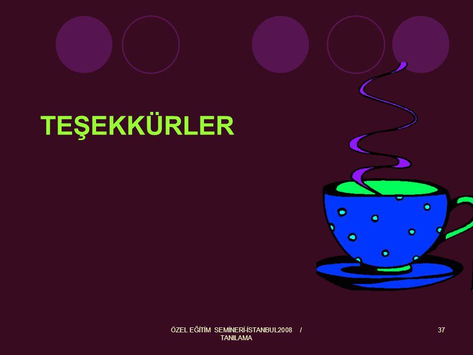 ÖZEL EĞİTİM SEMİNERİ-İSTANBUL2008 / TANILAMA 37 TEŞEKKÜRLER